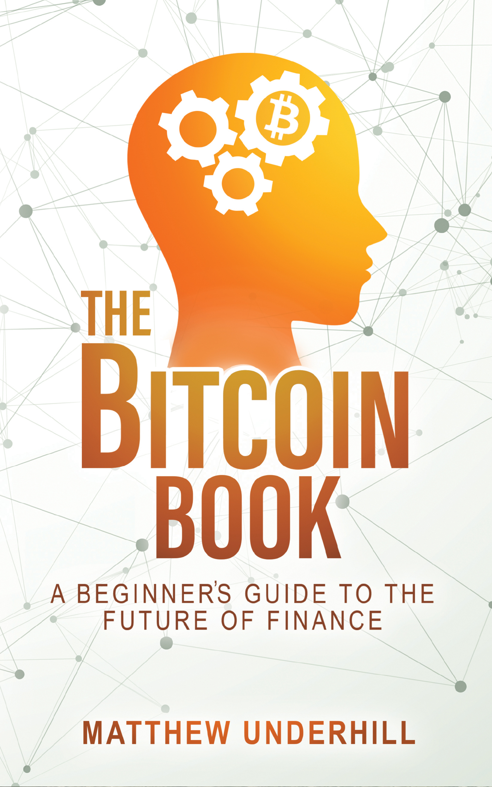 [PDF] [EPUB] The Bitcoin Book: A Beginner's Guide to the Future of Finance Download by Matthew Underhill
