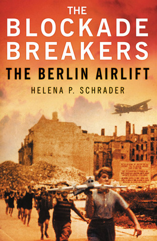 [PDF] [EPUB] The Blockade Breakers: The Berlin Airlift Download by Helena P. Schrader