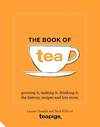 [PDF] [EPUB] The Book of Tea: Growing it, making it, drinking it, the history, recipes and lots more Download by Louise Cheadle