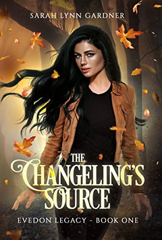 [PDF] [EPUB] The Changeling's Source (Evedon Legacy Book 1) Download by Sarah Lynn Gardner