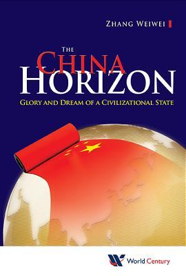 [PDF] [EPUB] The China Horizon: Glory and Dream of a Civilizational State Download by Weiwei Zhang