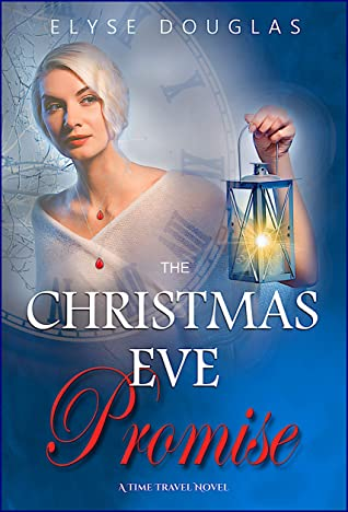 [PDF] [EPUB] The Christmas Eve Promise - A Time Travel Romance: (Book 4) The Christmas Eve Series Download by Elyse Douglas