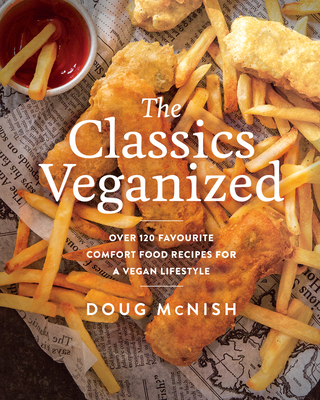 [PDF] [EPUB] The Classics Veganized: Over 120 Favourite Comfort Food Recipes for a Vegan Lifestyle Download by Doug McNish