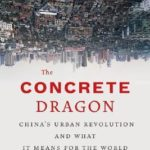 [PDF] [EPUB] The Concrete Dragon: China's Urban Revolution and What it Means for the World Download