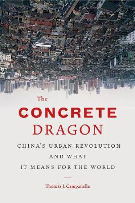 [PDF] [EPUB] The Concrete Dragon: China's Urban Revolution and What it Means for the World Download by Thomas J. Campanella