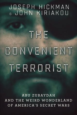 [PDF] [EPUB] The Convenient Terrorist: Abu Zubaydah and the Weird Wonderland of America's Secret Wars Download by John Kiriakou