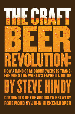[PDF] [EPUB] The Craft Beer Revolution: How a Band of Microbrewers Is Transforming the World's Favorite Drink Download by Steve Hindy