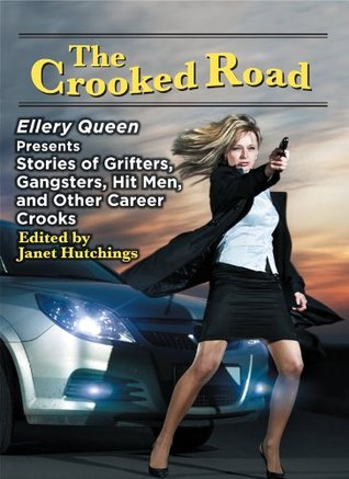 [PDF] [EPUB] The Crooked Road: Ellery Queen Presents Stories of Grifters, Gangsters, Hit Men, and Other Career Crooks Download by Janet Hutchings