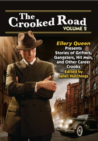 [PDF] [EPUB] The Crooked Road Volume 2: Ellery Queen Presents Stories of Grifters, Gangsters, Hit Men, and Other Career Crooks Download by Janet Hutchings