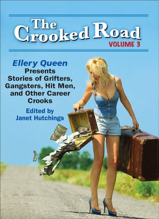 [PDF] [EPUB] The Crooked Road, Volume 3: Ellery Queen Presents Stories of Grifters, Gangsters, Hit Men, and Other Career Crooks Download by Janet Hutchings