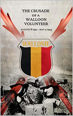 [PDF] [EPUB] The Crusade of a Walloon Volunteer: August 8, 1941 - May 5, 1945 Download by Gerry Villani