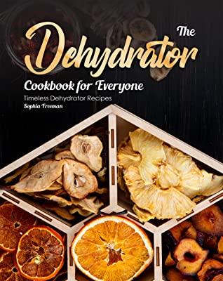[PDF] [EPUB] The Dehydrator Cookbook for Everyone: Timeless Dehydrator Recipes Download by Sophia Freeman