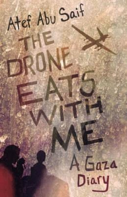 [PDF] [EPUB] The Drone Eats with Me: A Gaza Diary Download by Atef Abu Saif