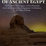 [PDF] [EPUB] The Dynasties of Ancient Egypt: The History and Legacy of the Pharaohs from the Beginning of Egyptian Civilization to the Rise of Rome Download