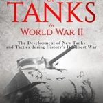 [PDF] [EPUB] The Evolution of Tanks in World War II: The Development of New Tanks and Tactics during History's Deadliest War Download