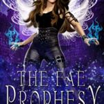 [PDF] [EPUB] The Fae Prophecy: Rise of the Dark Fae, Book 4 (Veiled World) Download