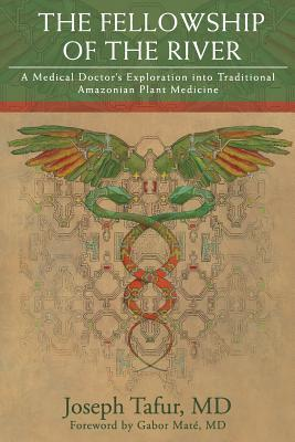 [PDF] [EPUB] The Fellowship of the River: A Medical Doctor's Exploration into Traditional Amazonian Plant Medicine Download by Joseph Tafur