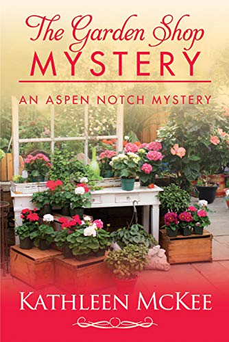 [PDF] [EPUB] The Garden Shop Mystery (The Aspen Notch Mysteries #2) Download by Kathleen McKee