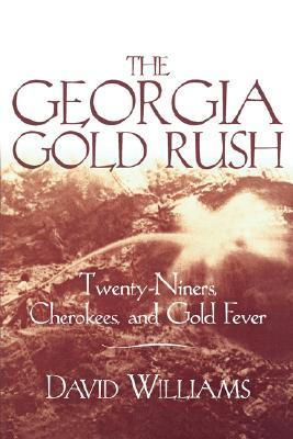 [PDF] [EPUB] The Georgia Gold Rush: Twenty-Niners, Cherokees, and Gold Fever Download by David  Williams