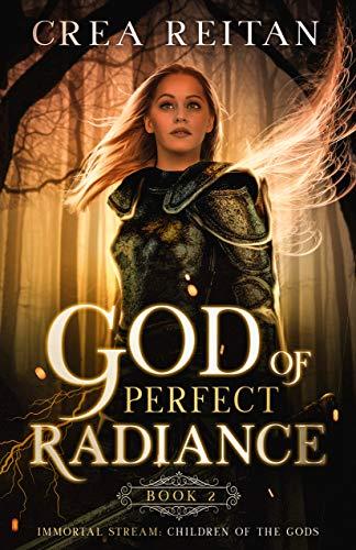 [PDF] [EPUB] The God of Perfect Radiance (Immortal Stream:  Children of the Gods #2) Download by Crea Reitan