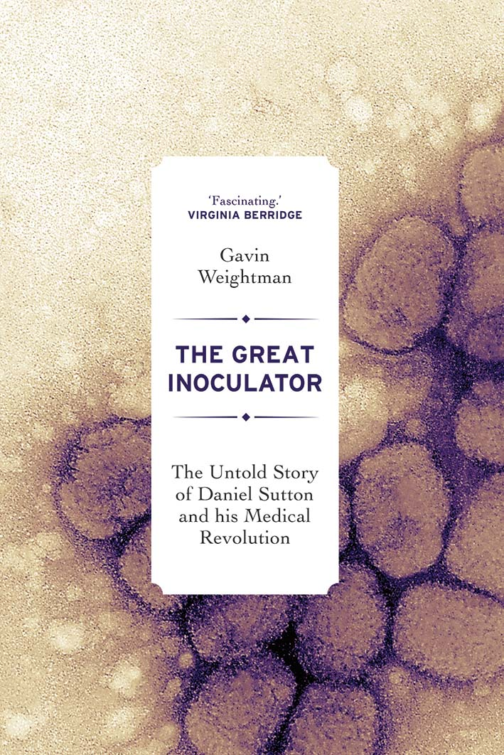 [PDF] [EPUB] The Great Inoculator: The Untold Story of Daniel Sutton and his Medical Revolution Download by Gavin Weightman