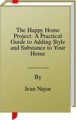 [PDF] [EPUB] The Happy Home Project: A Practical Guide to Adding Style and Substance to Your Home Download by Jean Nayar