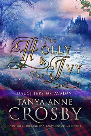 [PDF] [EPUB] The Holly and the Ivy (Daughters of Avalon, #1.5) Download by Tanya Anne Crosby