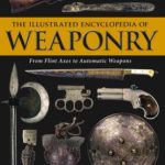 [PDF] [EPUB] The Illustrated Encyclopedia of Weaponry: From Flint Axes to Automatic Weapons Download