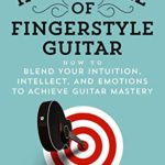 [PDF] [EPUB] The Inner Game of Fingerstyle Guitar: How to Blend Your Intuition, Intellect, and Emotions to Achieve Guitar Mastery Download
