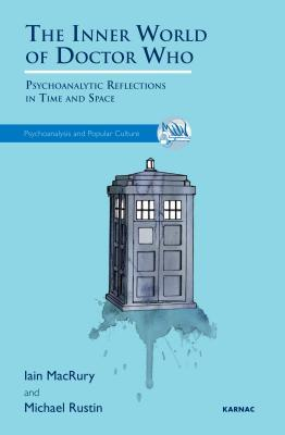 [PDF] [EPUB] The Inner World of Doctor Who: Psychoanalytic Reflections in Time and Space Download by Iain Macrury