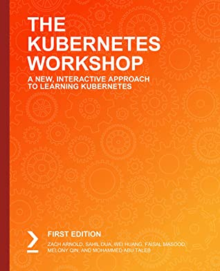 [PDF] [EPUB] The Kubernetes Workshop: A New, Interactive Approach to Learning Kubernetes Download by Zach Arnold