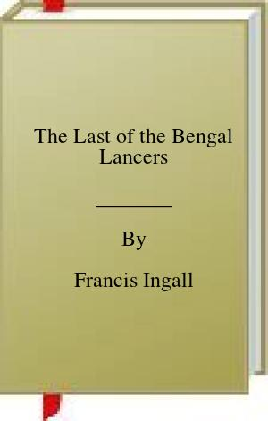 [PDF] [EPUB] The Last of the Bengal Lancers Download by Francis Ingall