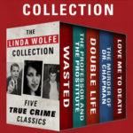 [PDF] [EPUB] The Linda Wolfe Collection: Five True Crime Classics Download