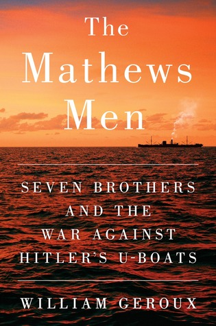 [PDF] [EPUB] The Mathews Men: Seven Brothers and the War Against Hitler's U-boats Download by William Geroux