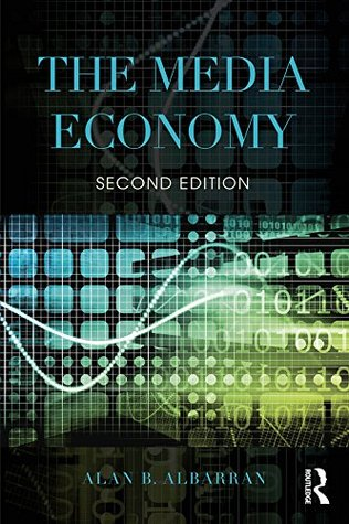 [PDF] [EPUB] The Media Economy (Media Management and Economics Series) Download by Alan B. Albarran