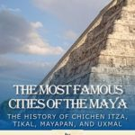 [PDF] [EPUB] The Most Famous Cities of the Maya: The History of Chichén Itzá, Tikal, Mayapán, and Uxmal Download