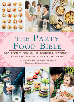 [PDF] [EPUB] The Party Food Bible: 565 Recipes for Amuse-Bouches, Flavorful Canapés, and Festive Finger Food Download by Lisa Eisenman Frisk