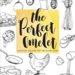 [PDF] [EPUB] The Perfect Omelet: Essential Recipes for the Home Cook Download