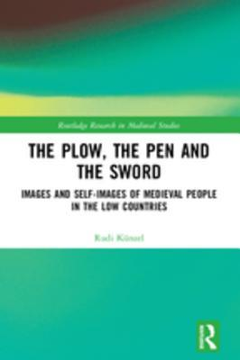 [PDF] [EPUB] The Plow, the Pen and the Sword: Images and Self-Images of Medieval People in the Low Countries Download by Rudi Kunzel