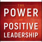 [PDF] [EPUB] The Power of Positive Leadership: How and Why Positive Leaders Transform Teams and Organizations and Change the World Download