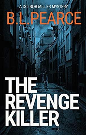 [PDF] [EPUB] The Revenge Killer: A gripping serial killer crime novel (DCI Rob Miller Book 2) Download by B.L. Pearce