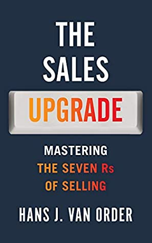 [PDF] [EPUB] The Sales Upgrade: Mastering The Seven Rs of Selling Download by Hans J Van Order