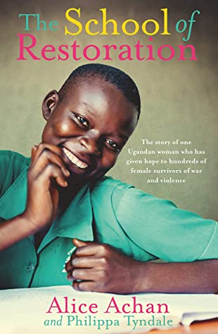 [PDF] [EPUB] The School of Restoration: The story of one Ugandan woman who has given hope to hundreds of female survivors of war and violence Download by Alice Achan