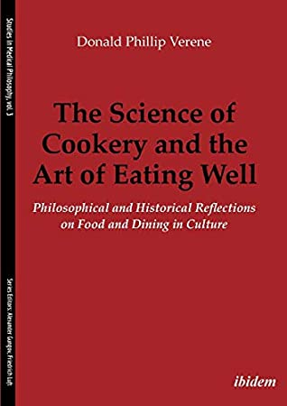 [PDF] [EPUB] The Science of Cookery and the Art of Eating Well: Philosophical and Historical Reflections on Food and Dining in Culture (Studies in Medical Philosophy) Download by Donald Phillip Verene