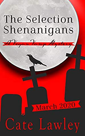 [PDF] [EPUB] The Selection Shenanigans (Vegan Vamp Mysteries, #6) Download by Cate Lawley