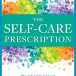 [PDF] [EPUB] The Self Care Prescription: Powerful Solutions to Manage Stress, Reduce Anxiety and Increase Wellbeing Download