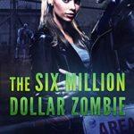 [PDF] [EPUB] The Six Million Dollar Zombie Download