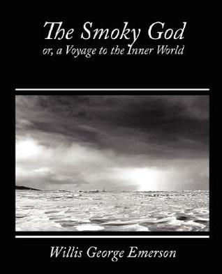 [PDF] [EPUB] The Smoky God, Or, a Voyage to the Inner World Download by Willis George Emerson