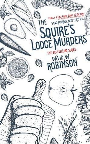 [PDF] [EPUB] The Squire's Lodge Murders (#16 - Sanford Third Age Club Mystery) (STAC - Sanford Third Age Club Mystery) Download by David W.  Robinson