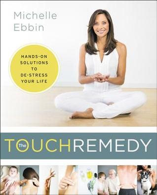 [PDF] [EPUB] The Touch Remedy: Hands-On Solutions to De-Stress Your Life Download by Michelle Ebbin